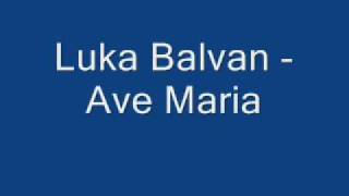 Duhovna Glazba : Luka Balvan - Ave Maria