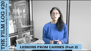 Cannes Film Festival - Lessons for Indie Filmmakers  (Part 2) - The Film Log #20