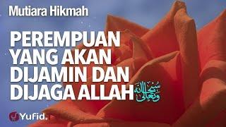 Mutiara Hikmah Perempuan Yang Akan Dijamin Dan Dijaga Allah Ustadz Abdullah Taslim LC MA