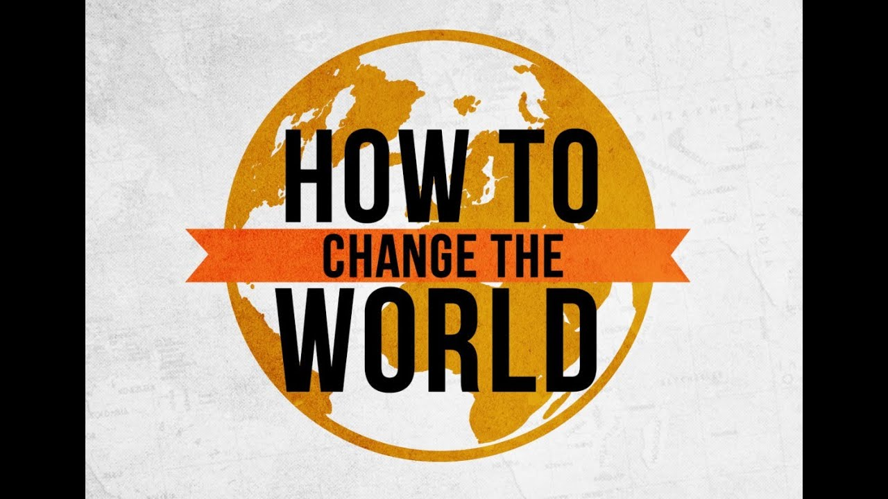 how to change the world Review the key ideas in the book how to change the world by david bornstein in a condensed soundview executive book review summaries & book reviews of the year's top business books - in text and audio formats.