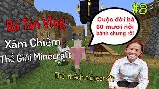 Khi Bà Tân Vlog Xâm Chiếm Thế Giới Minecraft !! - Thử Thách Minecraft #8