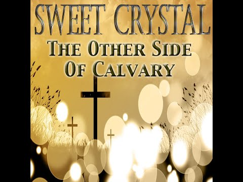 "SWEET CRYSTAL ""THE OTHER SIDE OF CALVARY"" Lyric Video"
