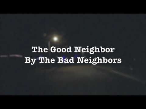 The Good Neighbor by the Bad Neighbors