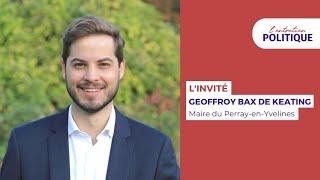 L'entretien politique avec Geoffroy Bax de Keating, Maire du Perray-en-Yvelines