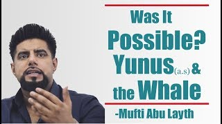 Was Prophet Yunus (a.s.) Swallowed by a Whale? Is that Possible in Nature? -Mufti Abu Layth