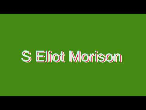 How to Pronounce S Eliot Morison