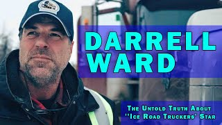 """The Untold Truth About """"Ice Road Truckers"""" Star – Darrell Ward"""