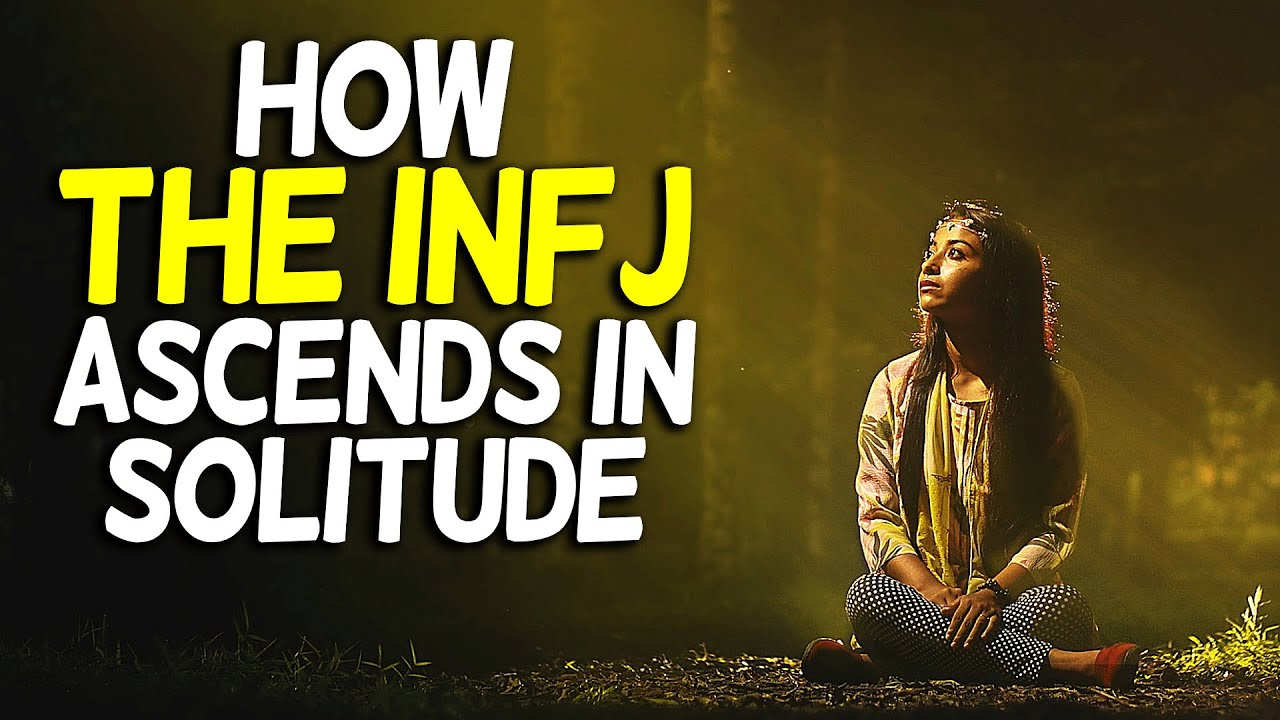 How A True INFJ Ascends In Solitude