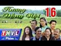 THVL | Hương đồng nội - Tập 16