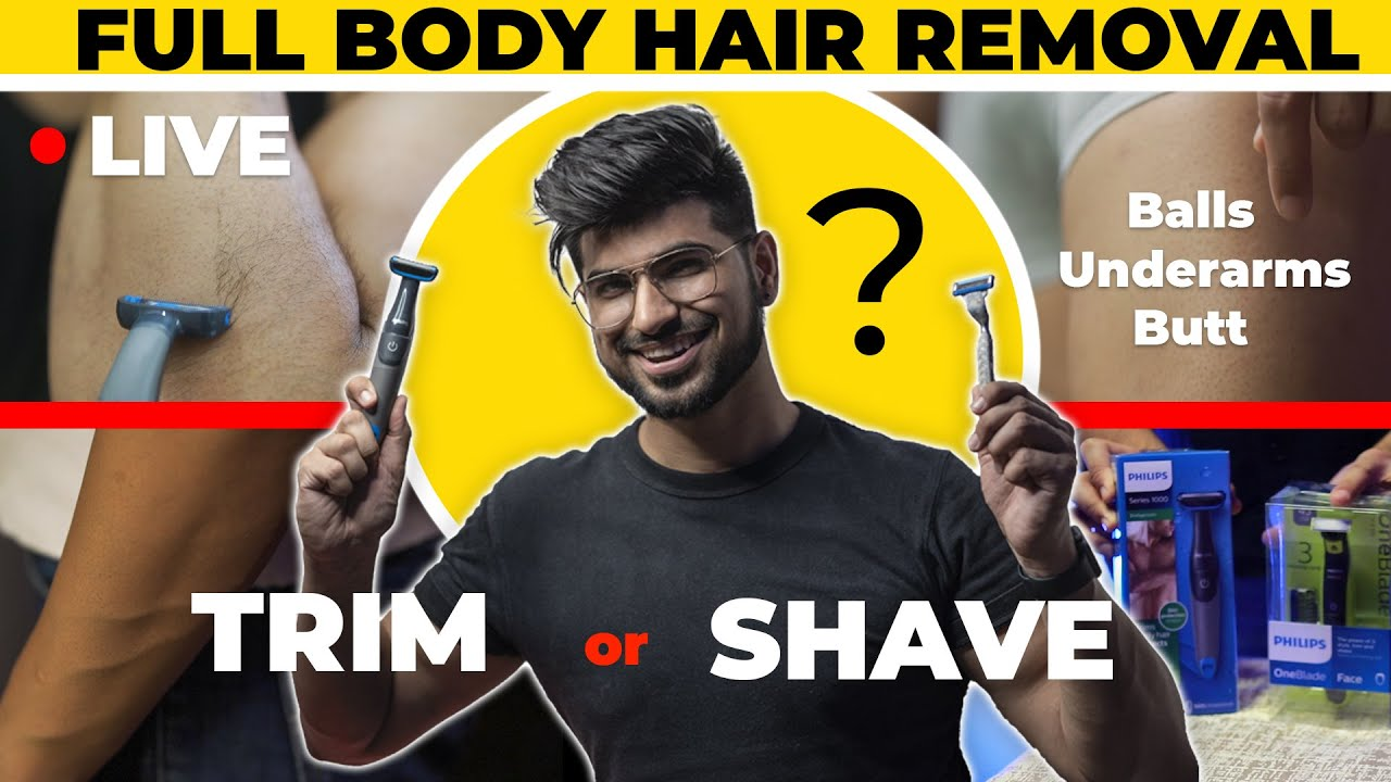 Men's Full Body Hair Removal | Trim/Shave your Balls, Underarms, Chest, Legs, Arms | Sahil Gera
