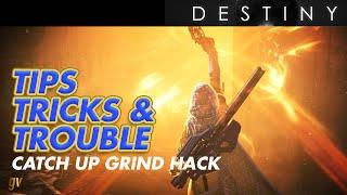 Destiny Tips Tricks & Trouble: Catch Up Grind Hack