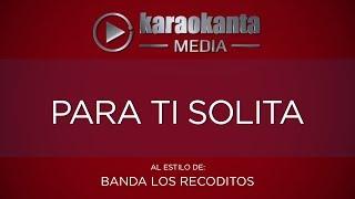 Karaokanta - Banda Los Recoditos - Para ti solita
