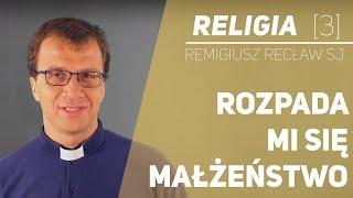 Małżeństwo mi się rozpada - Religia [03] - o. Remigiusz Recław SJ