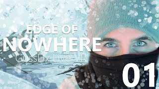 "GUSSDX LIVE VR : ""Edge Of Nowhere"" 01"