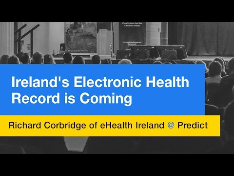 Ireland's electronic health record is coming - Richard Corbridge of eHealth Ireland @ Predict