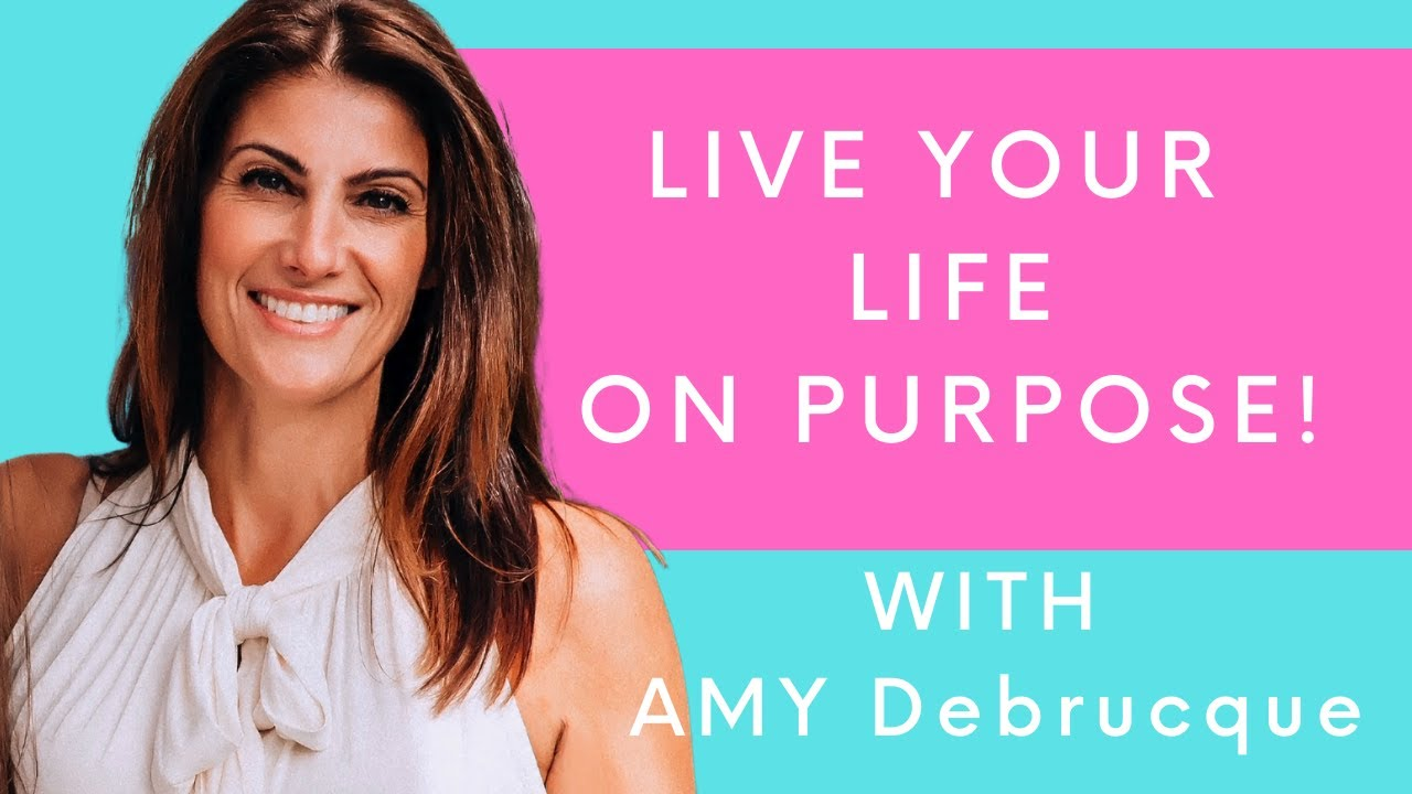 Live Your Life on Purpose with Amy Debrucque