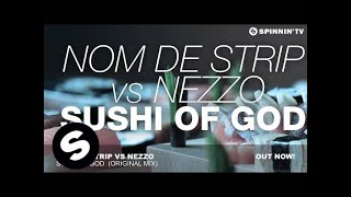 Nom De Strip vs Nezzo - Sushi Of God (Original Mix)