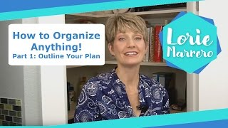 How to Organize Anything! Part 1: Outline Your Plan | Clutter Video Tip