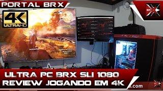 ultra pc brx sli 1080 review jogando em 4k