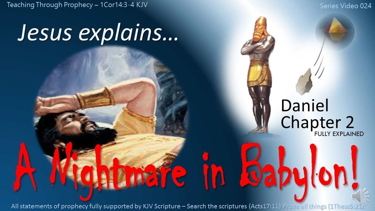 DANIEL 2 PROPHECY 024 Jesus explains A Nightmare in Babylon! Daniel 2
