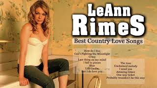 LeAnn Rimes Greatest Hits Playlist 2018 - LeAnn Rimes Best Songs Classic Country Love Hits