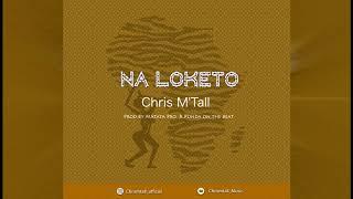 Chris M 39 Tall Na Loketo Audio Officiel.mp3