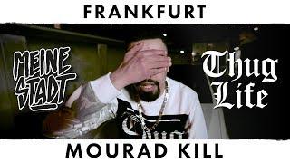 "MOURAD KILL - Thug Life - Meine Stadt ""Frankfurt"" -  Massenmord"