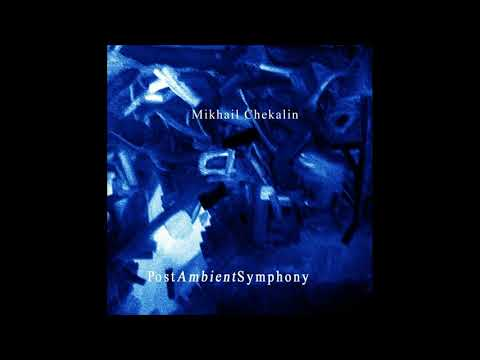Mikhail Chekalin   PostAmbient Symphony (full album)