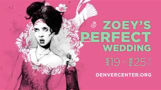 Zoey's Perfect Wedding - Denver Center for the Performing Arts