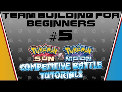 TEAM BUILDING FOR BEGINNERS! | Pokemon Sun and Moon Battle Tutorials