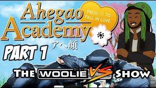 The Woolie Versus Show: Ahegao Academy (Part 1)