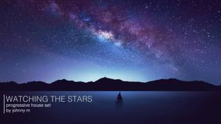 Watching The Stars | Progressive House Set | 2017 Mixed By Johnny M