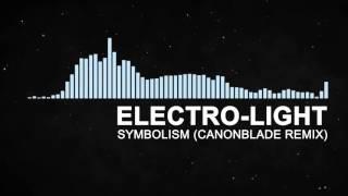 Electro-Light - Symbolism (Canonblade remix)   DUBSTEP