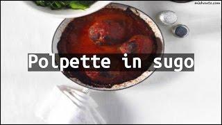 Recipe Polpette in sugo