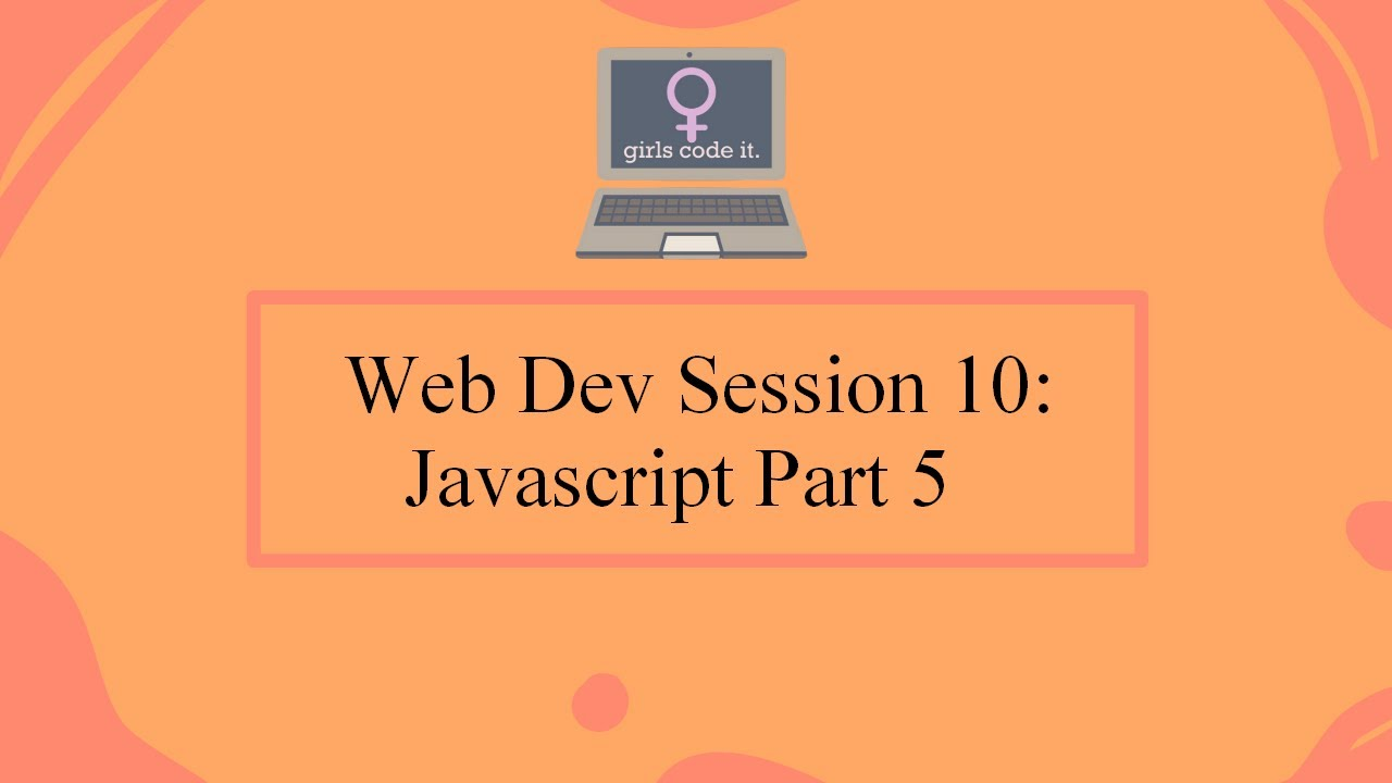 Web Dev Session 10: Javascript Part 5