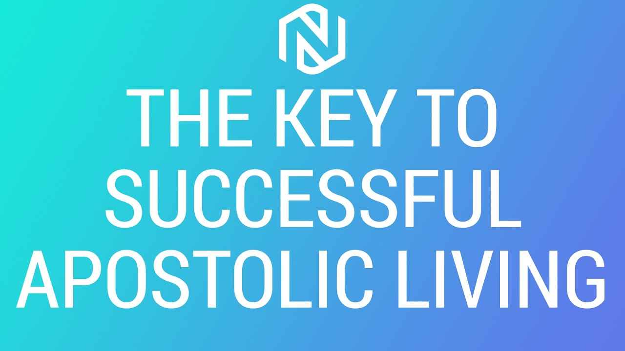 The Key To Successful Apostolic Living - April 7, 2021 - NLAC