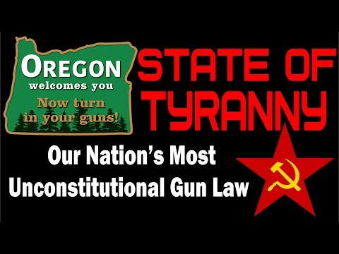 STATE OF TYRANNY   Oregon Proposes Most Unconstitutional Gun Law in The Nation