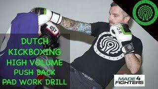 Dutch Kickboxing High Volume Push Back Pad Work Flow Drill