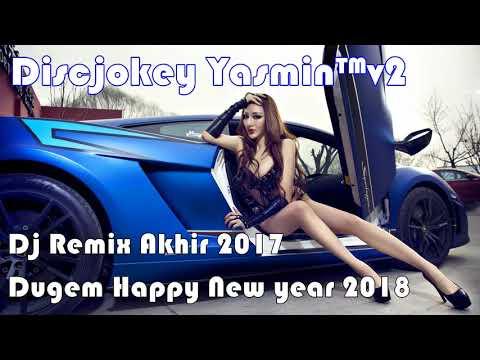 Dj Remix Akhir Tahun 2017 - Dugem Happy New Year 2018