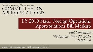 Markup- FY19 State/Foreign Ops Bill & Revised Report on the Suballocation of Budget Allocations