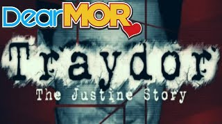 "Dear MOR: ""Traydor"" The Justine Story 05-16-16"