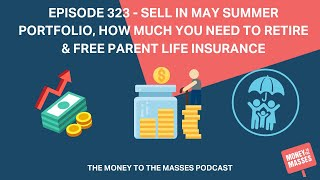 Ep 323 - Sell in May summer portfolio, how much you need to retire \u0026 free parent life insurance