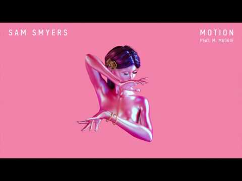 Sam Smyers - Motion (feat. M. Maggie)