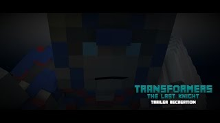 TRANSFORMERS 5 - THE LAST KNIGHT - TRAILER RECREATION (MINECRAFT ANIMATION)