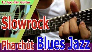 HƯỚNG DẪN CÁCH CHƠI GUITAR Điệu SLOWROCK pha chút âm hưởng Blues Jazz