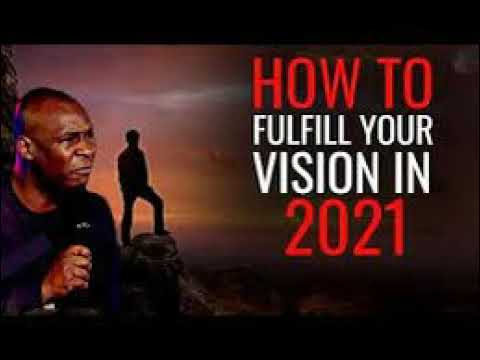 IF YOU WANT TO FULFILL YOUR VISION IN 2021 By Apostle Joshua Selman