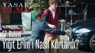 Yiğit Erim'in hayatını kurtardı - Yasak Elma 57. Bölüm