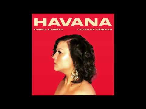 CAMILA CABELLO – HAVANA (COVER BY OSHKOSH)