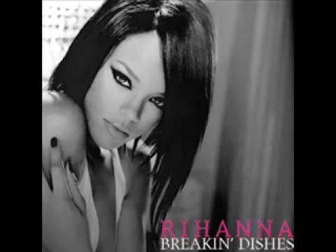 Breakin' Dishes-Rihanna LYRICS - YouTube