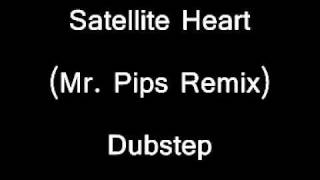 Satellite Heart (Mr. Pips Remix) - Anya Marina [DUBSTEP].wmv